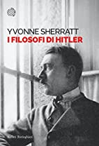 I filosofi di Hitler by Yvonne Sherratt