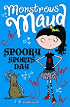 Spooky Sports Day (Monstrous Maud) by A. B.…