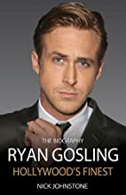 Ryan Gosling: Hollywood's Finest by Nick…