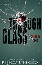 Through Glass - Episode One (Through Glass…