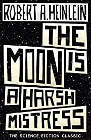 The Moon is a Harsh Mistress de Robert A.…
