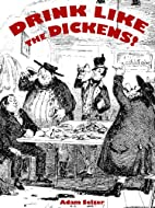 Drink Like the Dickens!: Discovering the…