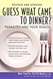 Guess What Came to Dinner?: Parasites and Your Health by Anne louise gittleman