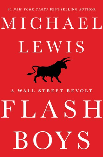 Flash Boys: A Wall Street Revolt - Michael Lewis