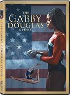 Gabby Douglas Story by Gregg Champion
