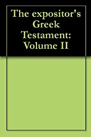 The expositor's Greek Testament: Volume II…