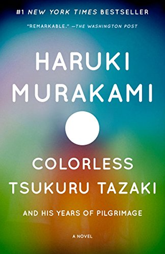 Colorless Tsukuru Tazaki and His Years of Pilgrimage by Haruki Murakami