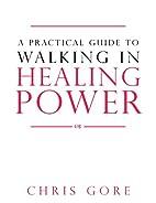 A Practical Guide to Walking in Healing…