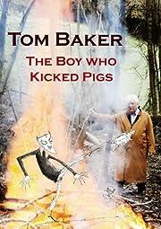 The Boy Who Kicked Pigs av Tom Baker