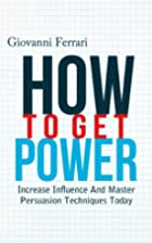 How To Get Power: Increase Influence And…