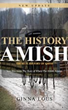 The History Of Amish by Ginna Lous