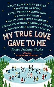 My True Love Gave to Me: Twelve Holiday…