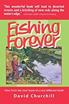 Fishing Forever: Tales from the river bank…