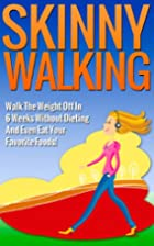 Skinny Walking: Walk The Weight Off In 6…