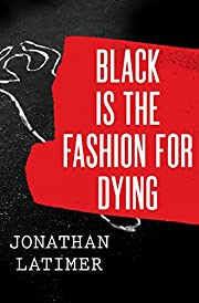 Black Is the Fashion for Dying de Jonathan…