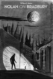 Nolan on Bradbury: Sixty Years of Writing…