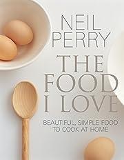Food I Love por Neil Perry