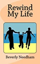 Rewind My Life by Beverly Needham