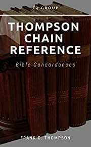 Thompson Chain References: Bible Concordance…