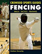 Fencing: Skills. Tactics. Training (Crowood…