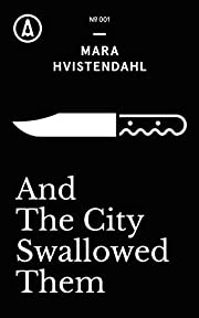 And The City Swallowed Them (Kindle Single)…