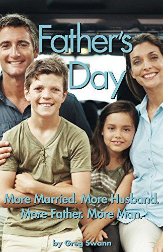 Father's Day: More Married. More Husband. More Father. More Man.