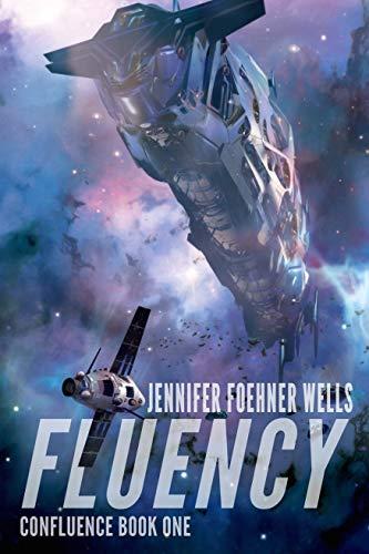 Fluency (Confluence, #1) by Jennifer Foehner Wells
