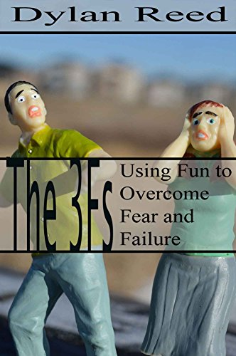 The Three Fs: Using fun to overcome fear and failure by Dylan  Reed