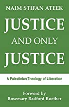 Justice and Only Justice: A Palestinian…