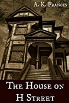 The House on H Street by A. K. Francis