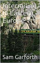 Interrailing In Eastern Europe by Sam…