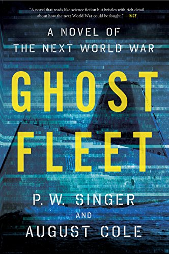 Ghost Fleet: A Novel of the Next World War by P.W. Singer