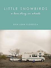 Little Snowbirds: A Love Story on Wheels de…