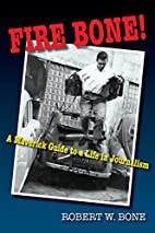 Fire Bone!: A Maverick Guide to a Life in…