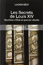Les secrets de Louis XIV : Mystères d'Etat…