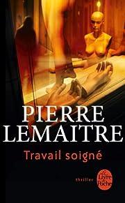 Travail soigné af Pierre Lemaitre