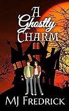 A Ghostly Charm by M. J. Fredrick