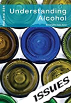 Understanding Alcohol: 254 (Issues) by Cara…