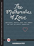 The Mathematics of Love: Patterns, Proofs, and the Search for the Ultimate Equation by Hannah Fry