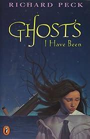 Ghosts I Have Been de Richard Peck