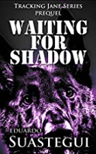 Waiting for Shadow: Tracking Jane, prequel…