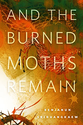 And the Burned Moths Remain by Benjanun Sriduangkaew