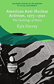 American Anti-Nuclear Activism, 1975-1990:…
