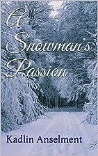 A Snowman's Passion by Kadlin Anselment