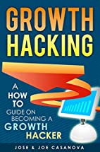 Growth Hacking - A How To Guide On Becoming…