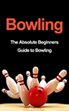 Bowling: The Absolute Beginners Guide to…
