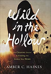 Wild in the Hollow: On Chasing Desire and…