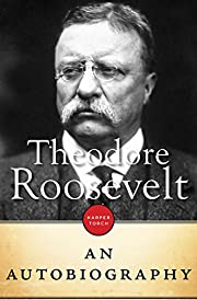 Theodore Roosevelt: An Autobiography –…