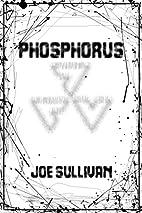 Phosphorus by Joe Sullivan