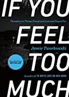 If You Feel Too Much: Thoughts on Things…